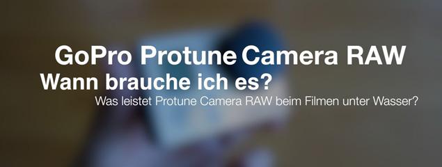 Was bringt GoPro Protune Camera RAW beim Filmen unter Wasser?